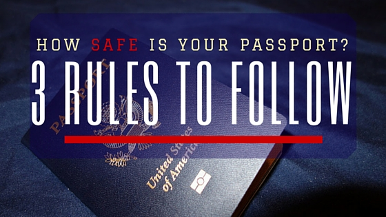 How Safe Is Your US Passport? 3 Rules to Follow