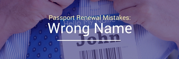Image that says Passport renewal mistakes - Wrong Name