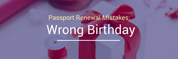 Image that says Passport Renewal Mistakes wrong birthday in front of a box with a ribbon