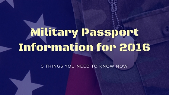 Military Passport Information for 2016: 5 Things You Need To Know Now