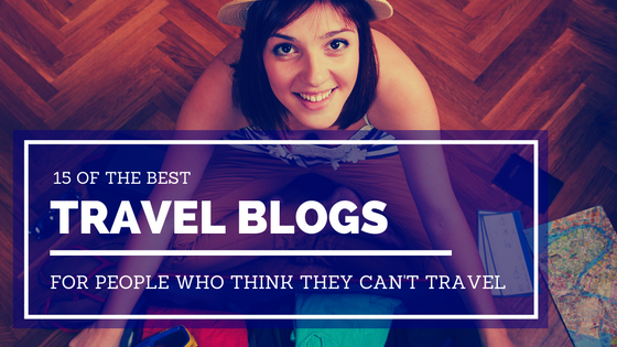 The 15 Best Travel Blogs For People Who Don't Think They Can Travel