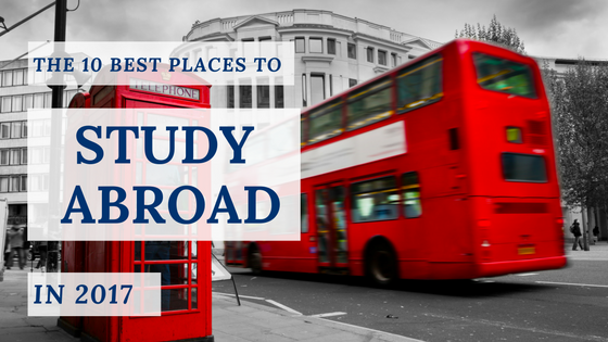 The 10 Best Places to Study Abroad in 2017