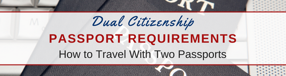 dual citizenship passport requirements - how to travel with two passports